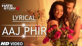 Lyrical: Aaj Phir Full Song with Lyrics | Hate Story 2 | Arijit