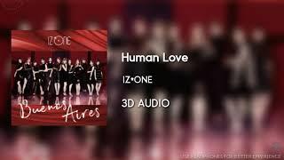 IZ*ONE (아이즈원) - Human Love [3D AUDIO USE HEADPHONES] | godkimtaeyeon