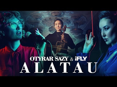 OTYRAR SAZY & iFLY - Alatau