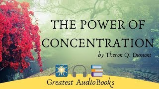 THE POWER OF CONCENTRATION - FULL AudioBook 🎧📖 | by Theron Q. Dumont - Self Help & Inspirational