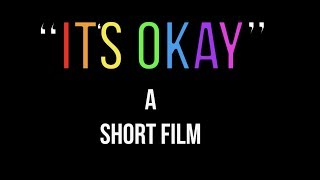 'Its Okay'- Short film (LGBT)