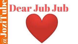 Dear Jub Jub