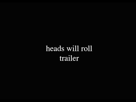 heads will roll trailer