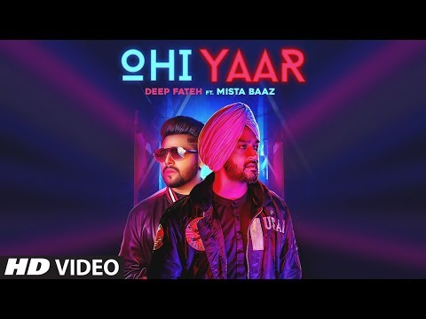 Ohi Yaar: Mista Baaz (Full Song) Deep Fateh | Ravi Raj | Jamie | Latest Punjabi Songs 2019