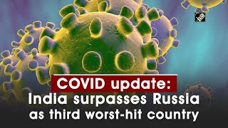 COVID update: India surpasses Russia as third worst hit country - Download this Video in MP3, M4A, WEBM, MP4, 3GP
