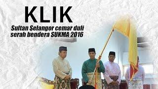 Sultan Selangor cemar duli serah bendera SUKMA 2016