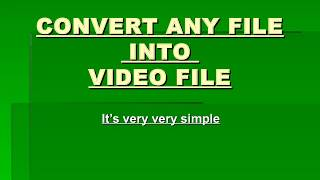 CONVERT ANY FILE FORMAT INTO VIDEO FILE