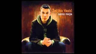 Zeljko Vasic   Samo Moja   (Audio 2008) HD