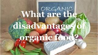 What are the disadvantages of organic food