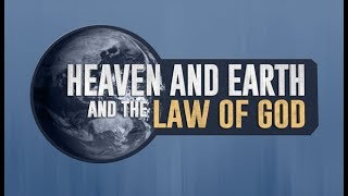 Heaven and Earth, and the Law of God