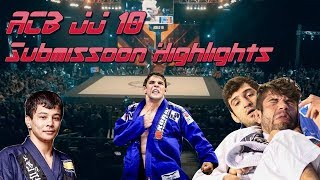 ACB JJ 10 Highlights | All Submissions 2018