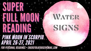 💧 WATER SIGNS Intuition be your guide as you head into the unknown SUPER FULL MOON April 26-27, 2021