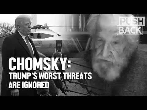 Chomsky: from nuclear weapons to Iran, Trump's worst threats are dangerously ignored