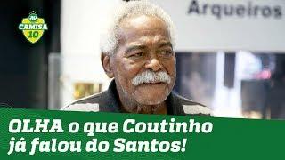 Olha o que Coutinho já falou do Santos