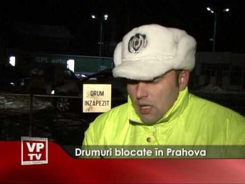 Drumuri blocate în Prahova