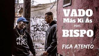 Vado Más Ki Ás Feat. Bispo   Fica Atento (Video Oficial)