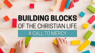 Building Blocks - A Call To Mercy