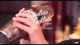 Signature Cocktail Series Episode II Vandal New York