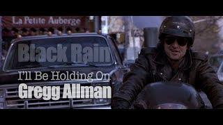 Black Rain - I'll Be Holding On - Gregg Allman