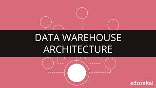 Data Warehouse Architecture | Data Warehouse Tutorial for Beginners | Edureka