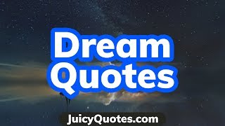 Dream Quotes And Sayings - Dream Big!