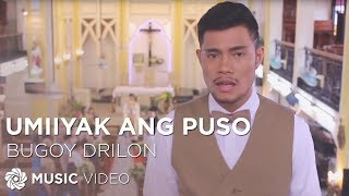 BUGOY DRILON - Umiiyak Ang Puso (Official Music Video)
