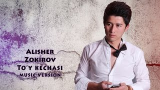 Alisher Zokirov   To`y Kechasi | Алишер Зокиров   Туй кечаси (music Version)