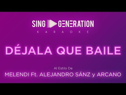 Melendi ft Alejandro Sanz y Arkano - Déjala que baile - Sing Generation Karaoke