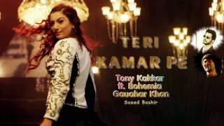Teri Kamar Pe (Audio Full Song)Tony Kakkar Feat Bohemia Gauahar Khan