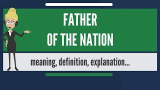 What is FATHER OF THE NATION? What does FATHER OF THE NATION mean? FATHER OF THE NATION meaning