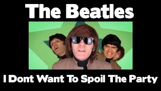 WOW!!! - The Beatles - I Dont Want To Spoil The Party
