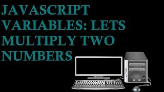 JavaScript Variables: Let's Multiply Two Numbers