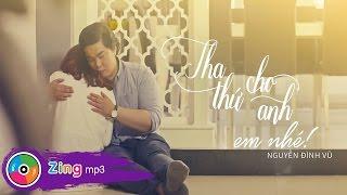 Tha Thứ Cho Anh Em Nhé - Nguyễn Đình Vũ (Official MV)