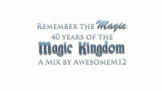 Remember the Magic: 40 Years of the Magic Kingdom - Mix by AwesomeM12