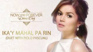 Donna Cruz with Piolo Pascual - Ika'y Mahal Pa Rin (Audio) 🎵   Now and Forever