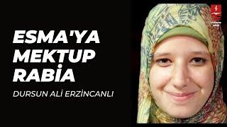 "DURSUN ALİ ERZİNCANLI ""Esma'ya Mektup Rabia"""