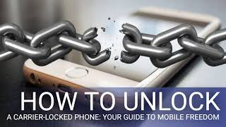 How to Unlock a Carrier-Locked Phone: Your Guide to Mobile Freedom