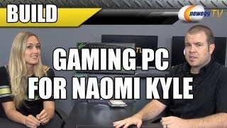 Gaming PC Build for Naomi Kyle - Newegg TV