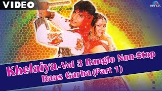 Khelaiya - Vol 3 | Ranglo Non-Stop Raas Garba (Part 1