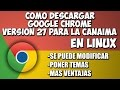 TUTORIAL: COMO DESCARGAR GOOGLE CHROME V27 PARA CANAIMA