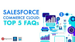 Top 5 FAQs' of Salesforce Commerce Cloud