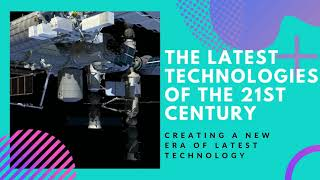 The Latest Technologies of the 21st Century