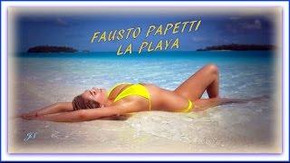 ♫ ♣ LA PLAYA  ♣ ♫   FAUSTO PAPETTI
