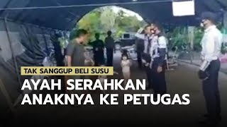 Viral Video Seorang Ayah Serahkan Anaknya ke Petugas Jaga PSBB: Tak Mampu Beli Susu