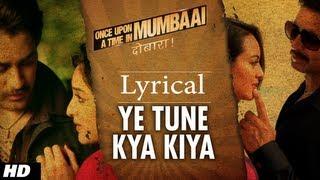 Ye Tune Kya Kiya Song With Lyrics | Once upon A Time In