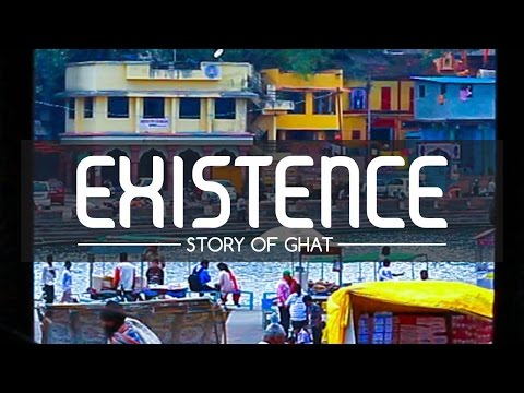 EXISTENCE - story of Ghat.
