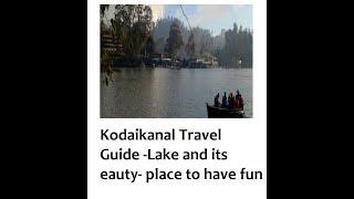 Kodaikanal Travel Guide- 5   Lake view and its beauty