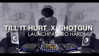 Yellow Claw   Till It Hurt X Shotgun [ NEW ] HardMix On LaunchpadPRO By ALFFY REV