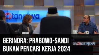 Gerbong Jokowi-Prabowo - Gerindra: Prabowo-Sandi Bukan Pencari Kerja 2024 (Part 5) | Mata Najwa