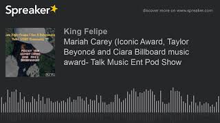 Mariah Carey (Iconic Award, Taylor Beyoncé and Ciara Billboard music award- Talk Music Ent Pod Show